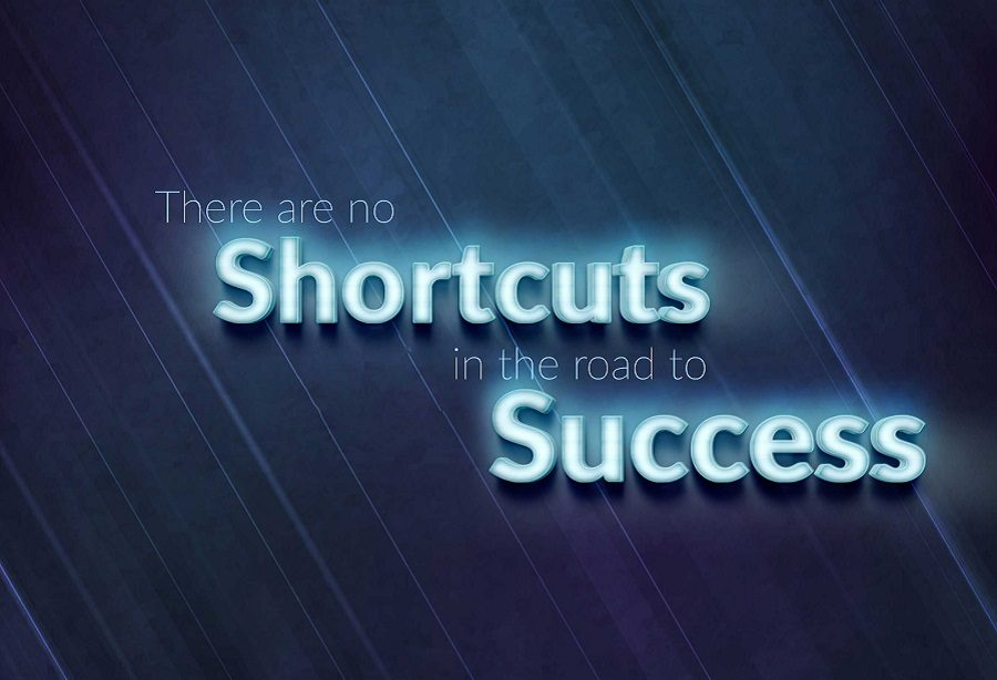There are no shortcuts in road to success